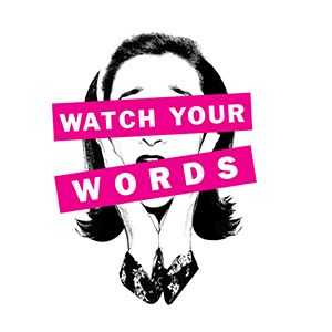 Watch Your Words